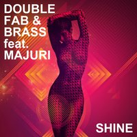 Shine — Double Fab, Brass, Majuri
