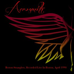 Aerosmith: Boston Stranglers, Recorded Live In Boston, April 1990 — Aerosmith