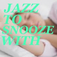 Jazz To Snooze With — сборник