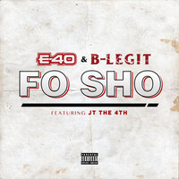 Fo Sho — E-40, B-Legit feat. Jt The 4th