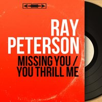 Missing You / You Thrill Me — Ray Peterson