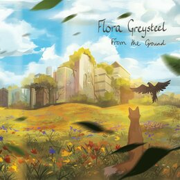 From the Ground — Flora Greysteel
