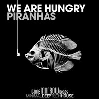 We Are Hungry Piranhas — Djane Monrow