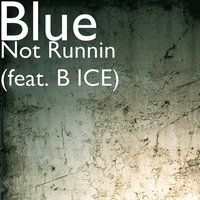 Not Runnin — Blue, B ice