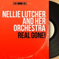 Real Gone! — Nellie Lutcher and Her Orchestra