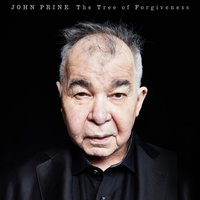 The Tree of Forgiveness — John Prine