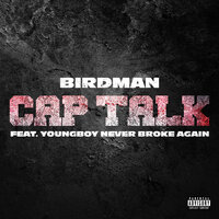 Cap Talk — Birdman, YoungBoy Never Broke Again