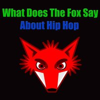 What Does The Fox Say About Hip Hop — сборник