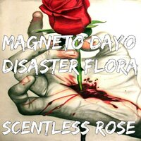 Scentless Rose — Magneto Dayo, Disaster Flora