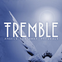 Angels Fly Away - Single — Tremble, Zeale