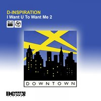 I Want U to Want Me 2 — D-Inspiration