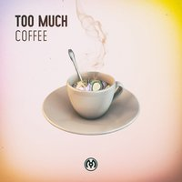 Coffee - EP — Too Much