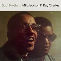 Soul Brothers — Ray Charles, Milt Jackson