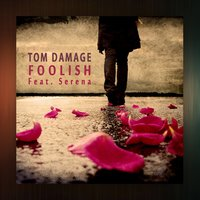Foolish — Serena, Tom Damage