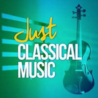 Just... Classical Music — Hans Zimmer, Carl Orff, James Horner, Paul Dukas, Yiruma