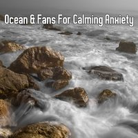 Ocean & Fans For Calming Anxiety — Ocean Sounds Collection, Ocean Waves For Sleep, Ocean Sounds