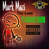 Too Long — Murk Mazi feat. Kashout Kearns, Murk Mazi