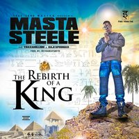 The Rebirth of a King — Masta Steele