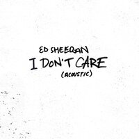 I Don't Care — Ed Sheeran