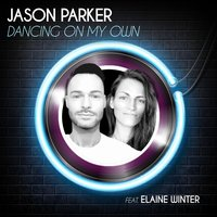 Dancing on My Own — Jason Parker, Elaine Winter