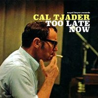 Too Late Now — Cal Tjader