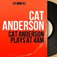 Cat Anderson Plays At 4am — Russell Procope, Sam Woodyard, Cat Anderson, Jimmy Woode, Georges Arvanitas, Quentin Jackson