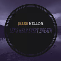 Let's Hear Every Breath — Jesse Kellor