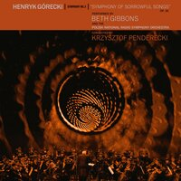 Henryk Górecki: Symphony No. 3 (Symphony Of Sorrowful Songs) — Beth Gibbons, The Polish National Radio Symphony Orchestra, Krzysztof Penderecki