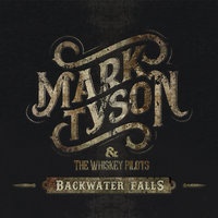 Backwater Falls — Mark Tyson and the Whiskey Pilots