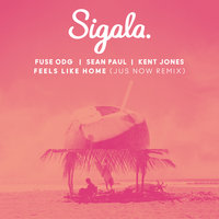 Feels Like Home — Sigala, Fuse ODG, Sean Paul, Kent Jones