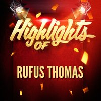 Highlights of Rufus Thomas — Rufus Thomas