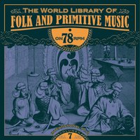 The World Library of Folk and Primitive Music on 78 Rpm Vol. 7, International Pt. 2 — сборник