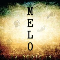 Ma Roots in — Melo