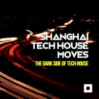 Shanghai Tech House Moves (The Dark Side Of Tech House) — Miguel Serrano