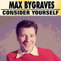 Consider Yourself — Max Bygraves