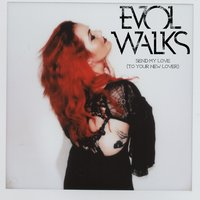 Send My Love to Your New Lover — Evol Walks