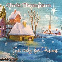 Get Ready for Christmas — Chris Thompson