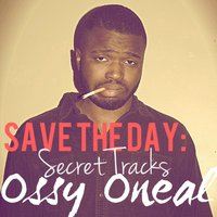 Save the Day Secret Tracks — Ossy Oneal