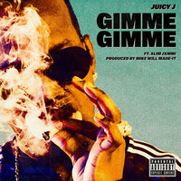 Gimme Gimme — Juicy J