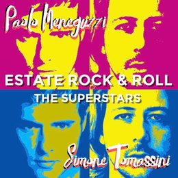 Estate Rock & Roll — Paolo Meneguzzi, Simone Tomassini, The Superstars, Paolo Meneguzzi, Simone Tomassini, The Superstars