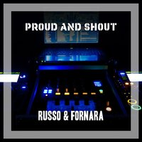 Proud And Shout — Russo & Fornara