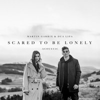 Scared to Be Lonely — Martin Garrix, Dua Lipa