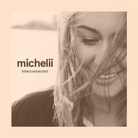 Interconnected — Michelii