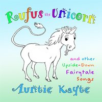 Rufus the Unicorn and Other Upside-Down Fairytale Songs — Auntie Kayte