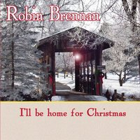 I'll Be Home for Christmas — Robin Brennan