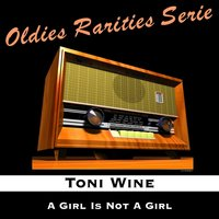 A Girl Is Not a Girl — Toni Wine