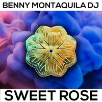 Sweet Rose — Benny Montaquila DJ