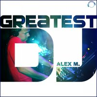 Greatest DJ — Alex M.