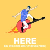 Boy Who Cried Wolf — Here, Devon Perry