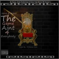 The Game Aint 4 Everybody — Neno R Mani